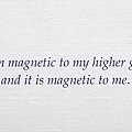 082. I am magnetic to my higher good and it is magnetic to me.