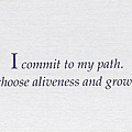 071. I commit to my path. I choose aliveness and growth.