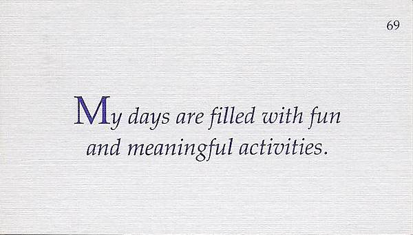 069. My days are filled with fun and meaningful activities.