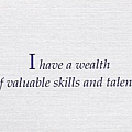 058. I have a wealth of valuable skills and talents.