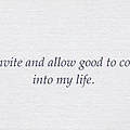 074. I invite and allow good to come into my life.