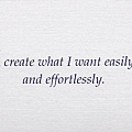 081. I create what I want easily and effortlessly.
