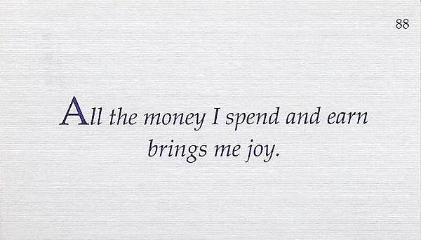 088. All the money I spend and earn brings me joy.