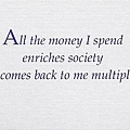 087. All the money I spend enriches society and comes back to me multiplied.