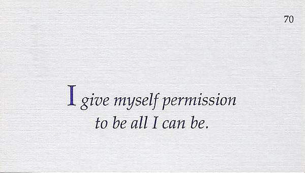 070. I give myself permission to be all I can be.