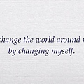 079. I change the world around me by changing myself.