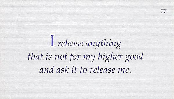 077. I release anything that is not for my higher good and ask it to release me.
