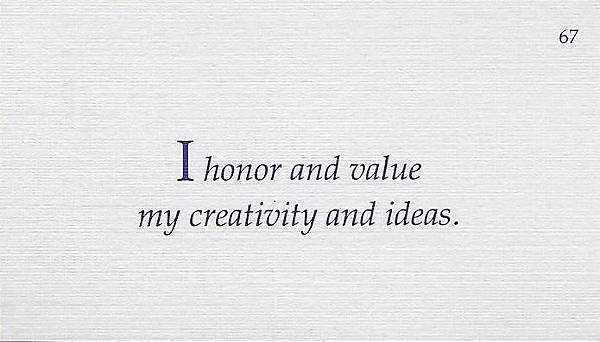 067. I honor and value my creativity and ideas.