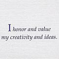 067. I honor and value my creativity and ideas.