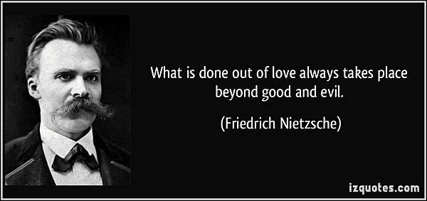quote-what-is-done-out-of-love-always-takes-place-beyond-good-and-evil-friedrich-nietzsche-285265