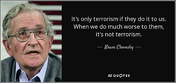 quote-it-s-only-terrorism-if-they-do-it-to-us-when-we-do-much-worse-to-them-it-s-not-terrorism-noam-chomsky-48-16-64