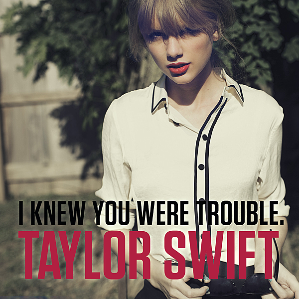 Taylor-Swift-I-Knew-You-Were-Trouble-2012-1200x1200