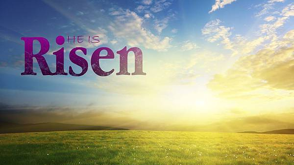He Is Risen! 主已復活!!