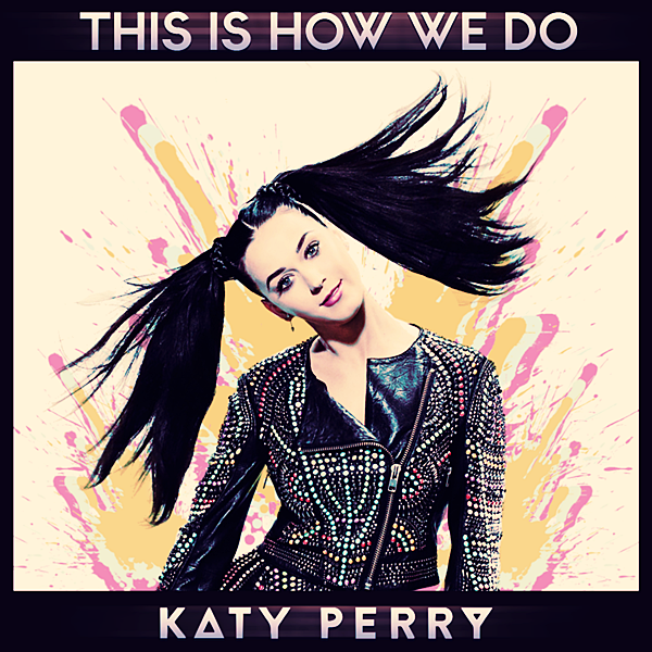 katy_perry___this_is_how_we_do_cover_by_gaganthony-d6un0iy