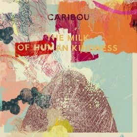 Caribou-The Milk of Human Kindness(2005).jpg