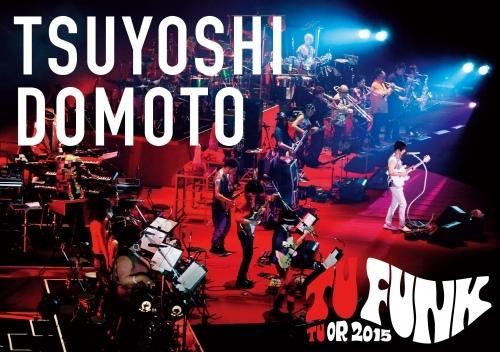 TSUYOSHI DOMOTO TU FUNK TUOR 2015 (DVD通常盤)