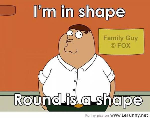 Funny Quote-I Am In Shape-Round Is A Shape