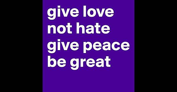 3-3 give-love-not-hate-give-peace-be-great.jpg