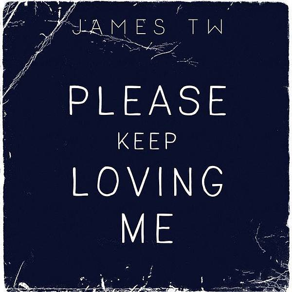 Please Keep Loving Me - James TW.jpg