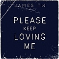 Please Keep Loving Me - James TW.jpg