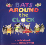 Bats Around the Clock (Kathi Appelt, Melissa Sweet)