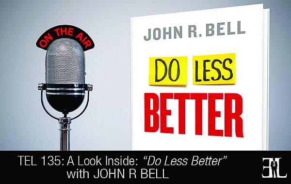 TEL-135-Do-Less-Better-by-John-Bell
