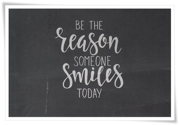 be the reason someone smiles today_.jpg