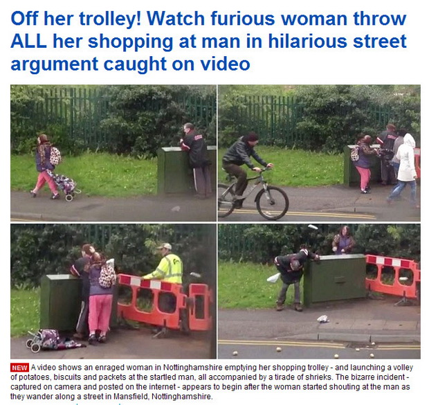 .Off her trolley! Watch furious woman throw ALL her shopping at man in hilarious street argument caught on video -2013.05.31