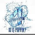 Is it poppin.jpg