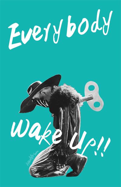 everybody, wake up! wake up!