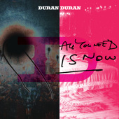 all you need is now by duran duran.jpg