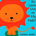 Do Lions Live on Lily Pads?