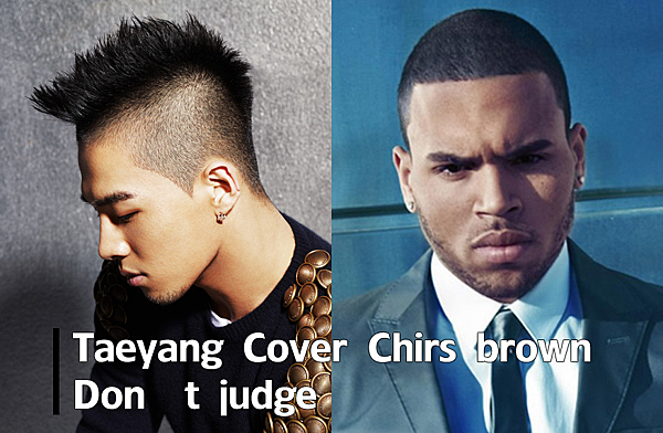 Taeyang-Cover-Chirs-brown dont judge 太陽翻唱