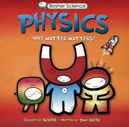 BASHER SCIENCE - PHYSICS (WHY MATTER MATTERS!).jpg