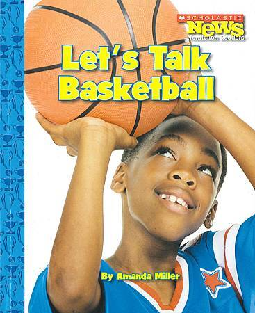 SCHOLASTIC - NEWS NONFICTION READERS - LET'S TALK BASKETBALL (COVER PAGE).jpg