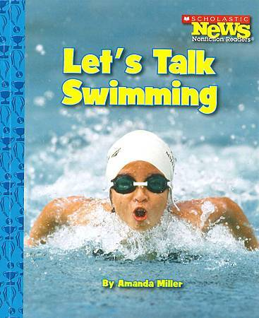 SCHOLASTIC - NEWS NONFICTION READERS - LET'S TALK SWIMMING (COVER PAGE).jpg