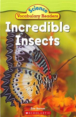 SCHOLASTIC - SCIENCE VOCABULARY READERS - INCREDIBLE INSECTS (COVER PAGE).jpg