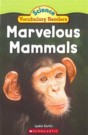 SCHOLASTIC - SCIENCE VOCABULARY READERS - MARVELOUS MAMMALS (COVER PAGE).jpg