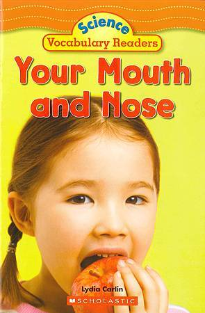 SCHOLASTIC - SCIENCE VOCABULARY READERS - YOUR MOUTH AND NOSE.jpg