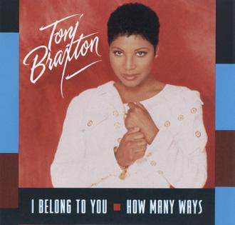 Toni Braxton - How Many Ways / I Belong To You