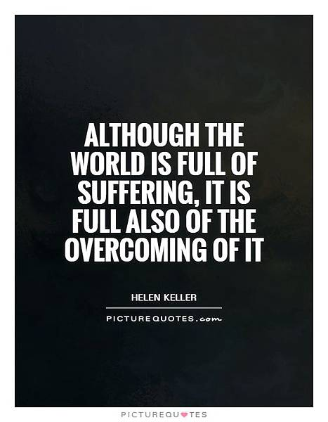 although-the-world-is-full-of-suffering-it-is-full-also-of-the-overcoming-of-it-quote-1