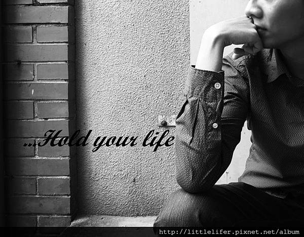 Hold your life3