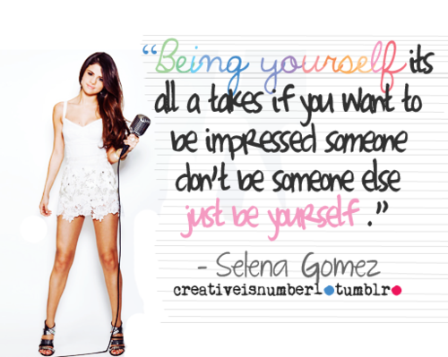being-yourself-its-all-a-takes-if-you-want-to-be-impressed-someone-dont-be-someone-else-just-be-yourself-selena-gomez