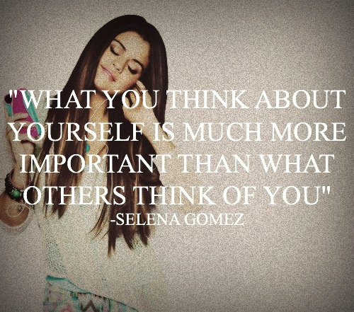 selena-gomez-quotes-sayings-what-you-think-about-yourself