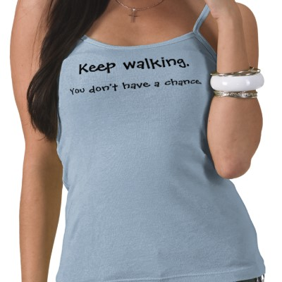 keep_walking_you_dont_have_a_chance_tshirt-p2359025635262157293op2_400.jpg