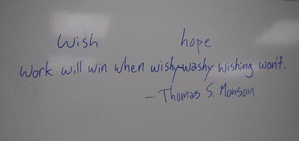 """Work will win when wishy-washy wishing won't"" by Thomas S. Monson"