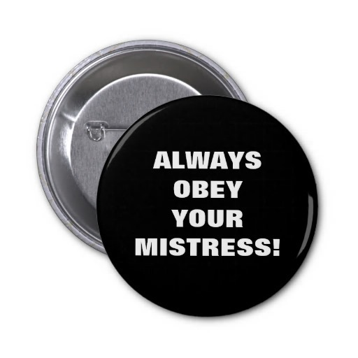 always_obey_your_mistress_pinback_button-rfa9f89cced0249e38255f46f09f6e3fc_x7j3i_8byvr_512