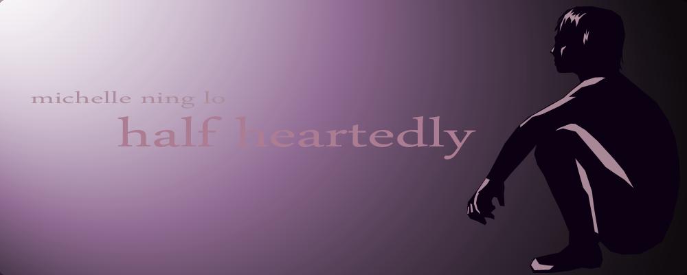 Half-Heartedly