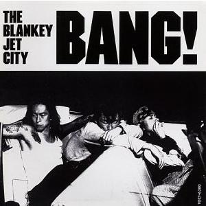 THE BLANKEY JET CITY「BANG!」
