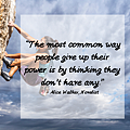 """""""The most common way people give up their power is by thinking they don't have any.""""– Alice Walker, Novelist.png"""